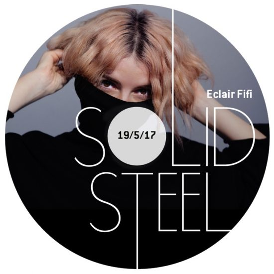Eclair Fifi + FYI Chris - Solid Steel Show 2017-05-19