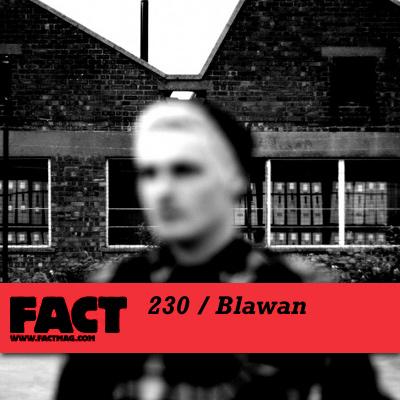 FACT mix 230 by Blawan
