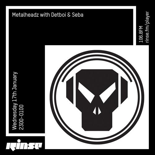 Seba & Detboi - Metalheadz show on Rinse FM 2018-01-17
