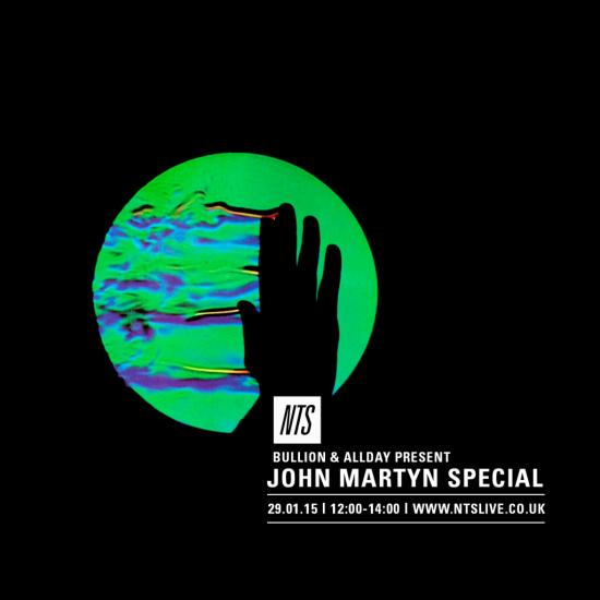 Bullion & All Day - John Martyn Special on NTS Radio 2015-01-29