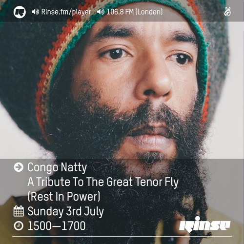 Congo Natty on Rinse FM 2016-07-03 A Tribute To The Great Tenor Fly