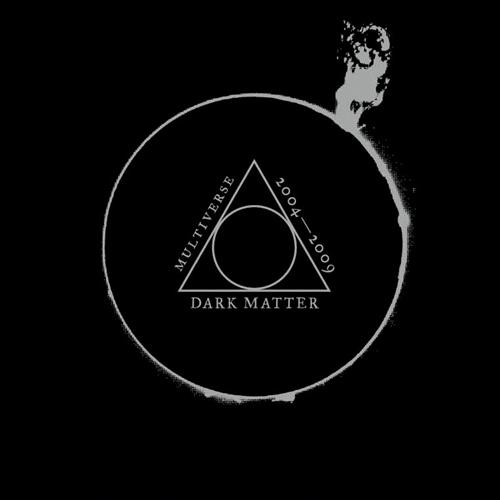 Dark Matter:Multiverse 2004-2009 Compilation