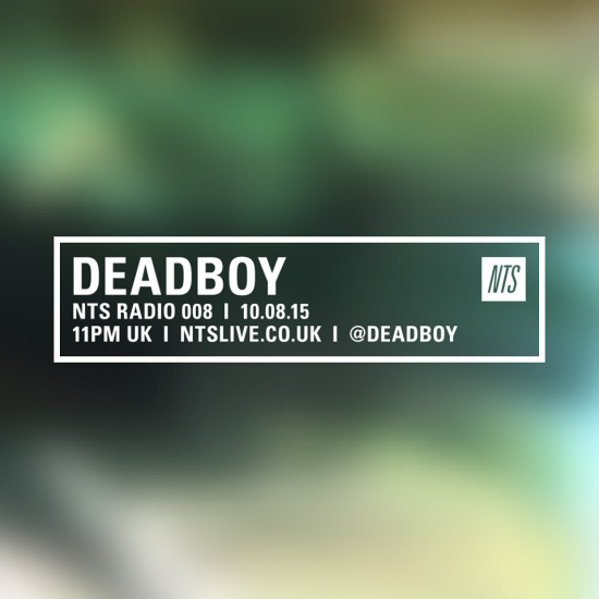 Deadboy on NTS Radio 2015-08-10