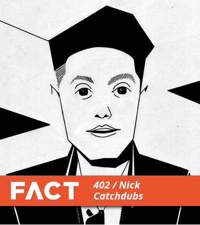 FACT Mix 402 by Nick Catchdubs
