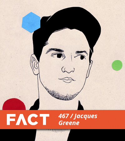 FACT Mix 467 by Jacques Greene
