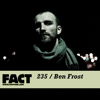 FACT mix 235 by Ben Frost