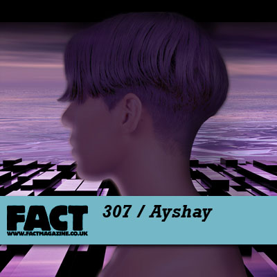 FACT mix 307 by Ayshay