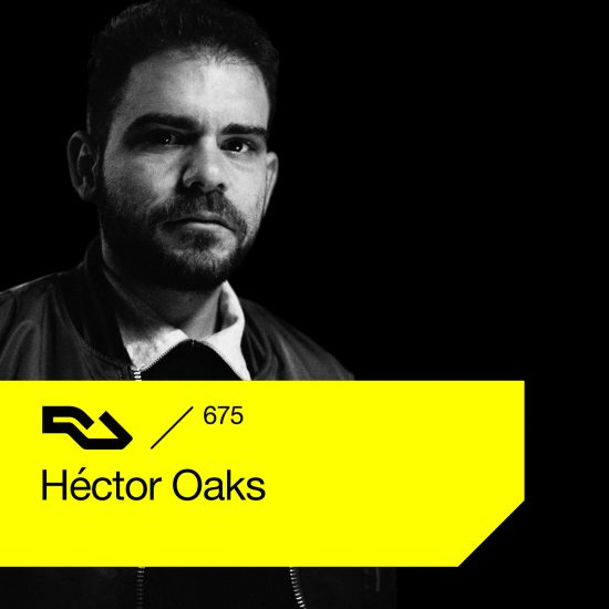 Héctor Oaks - Resident Advisor podcast #675 2019-05-06