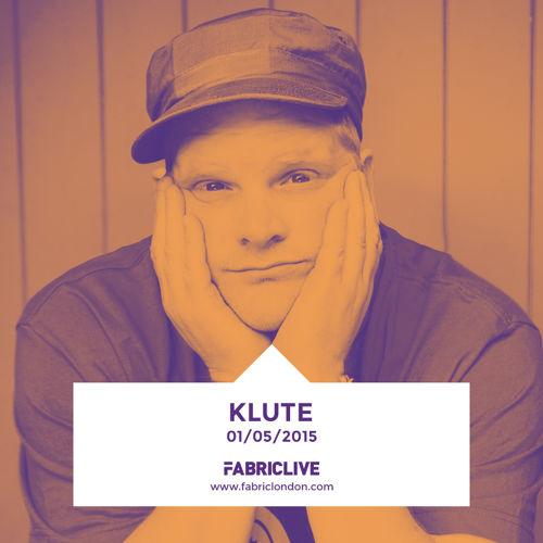 Klute - FABRICLIVE x Metalheadz Mix 2015-04-20