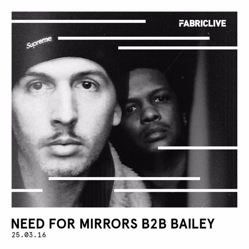 Need For Mirrors & Bailey - FABRICLIVE x Soul In Motion Mix 2016-03-22