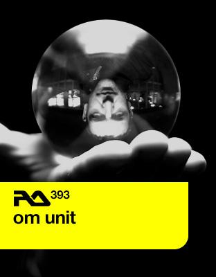 Om Unit -  Resident Advisor podcast #393