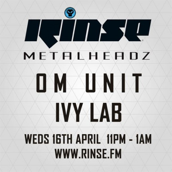 Om Unit and Ivy Lab - Metalheadz show on Rinse FM 2014-04-16