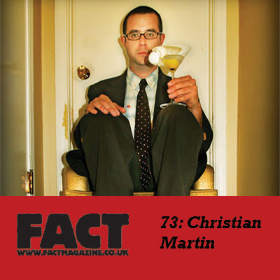 FACT mix 73 by Chritian Martin